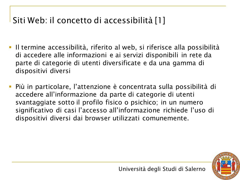 Università degli Studi di Salerno Siti Web: il concetto di accessibilità [1]  Il termine accessibilità, riferito al web, si riferisce alla possibilit