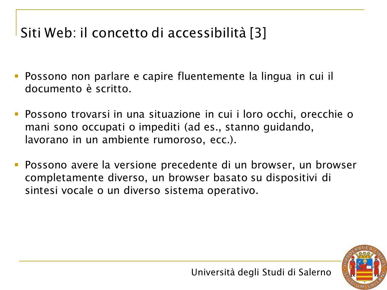 Università degli Studi di Salerno Siti Web: il concetto di accessibilità [3]  Possono non parlare e capire fluentemente la lingua in cui il documento