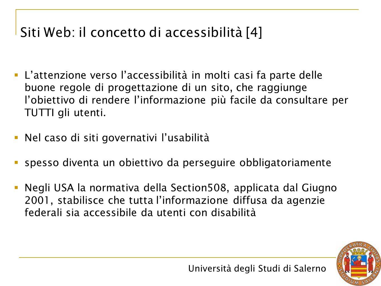 Università degli Studi di Salerno Siti Web: il concetto di accessibilità [4]  L'attenzione verso l'accessibilità in molti casi fa parte delle buone r