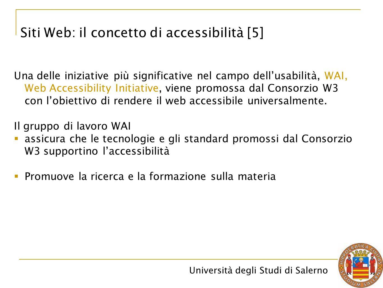 Università degli Studi di Salerno Siti Web: il concetto di accessibilità [5] Una delle iniziative più significative nel campo dell'usabilità, WAI, Web