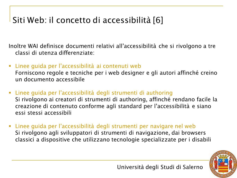 Università degli Studi di Salerno Siti Web: il concetto di accessibilità [6] Inoltre WAI definisce documenti relativi all'accessibilità che si rivolgo