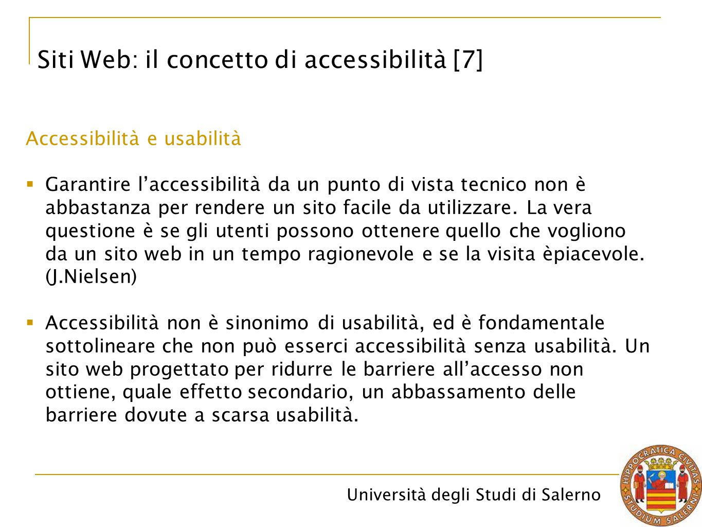Università degli Studi di Salerno Siti Web: il concetto di accessibilità [7] Accessibilità e usabilità  Garantire l'accessibilità da un punto di vist