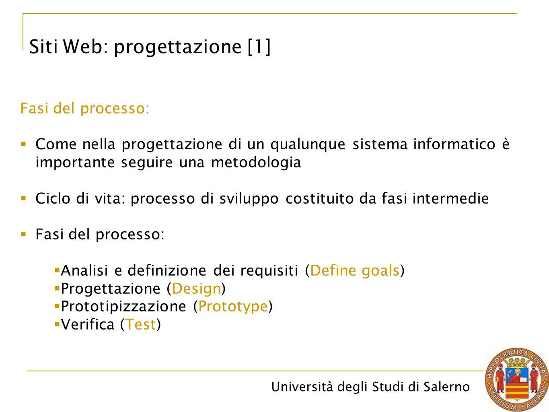 Università degli Studi di Salerno Siti Web: progettazione [1] Fasi del processo:  Come nella progettazione di un qualunque sistema informatico è impo