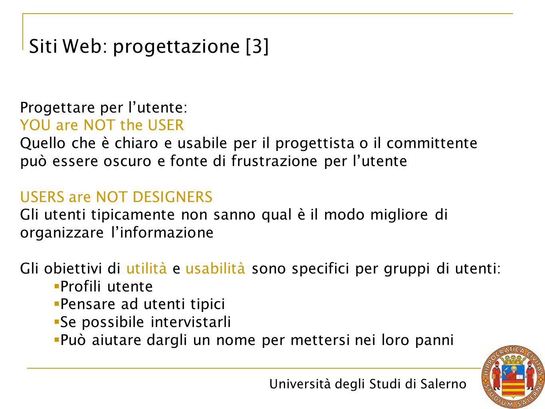 Università degli Studi di Salerno Siti Web: progettazione [3] Progettare per l'utente: YOU are NOT the USER Quello che è chiaro e usabile per il proge