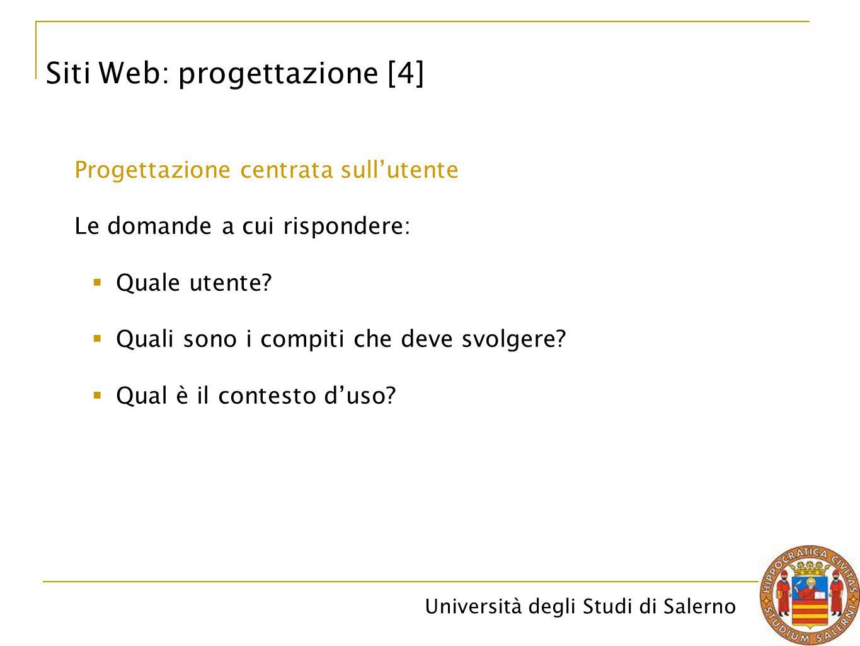 Università degli Studi di Salerno Siti Web: progettazione [4] Progettazione centrata sull'utente Le domande a cui rispondere:  Quale utente?  Quali