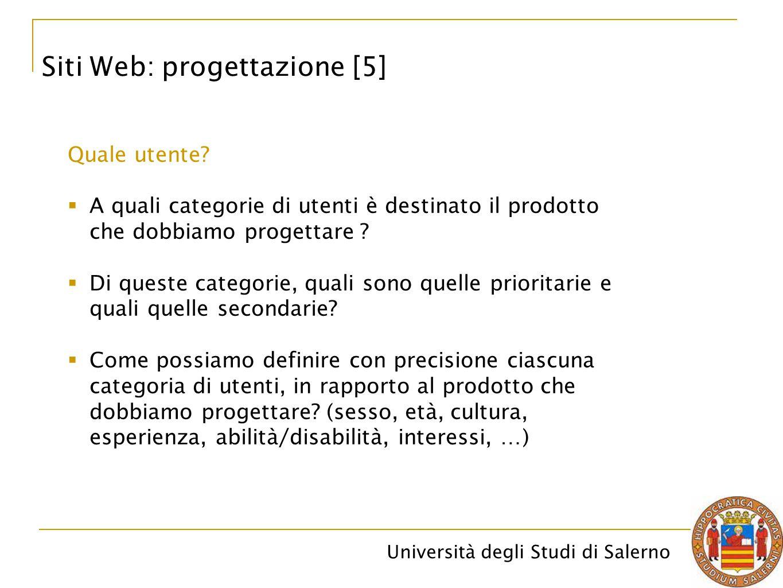 Università degli Studi di Salerno Siti Web: progettazione [5] Quale utente?  A quali categorie di utenti è destinato il prodotto che dobbiamo progett