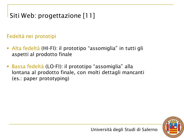"""Università degli Studi di Salerno Siti Web: progettazione [11] Fedeltà nei prototipi  Alta fedeltà (HI-FI): il prototipo """"assomiglia"""" in tutti gli as"""