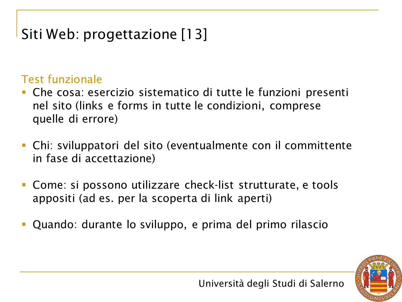 Università degli Studi di Salerno Siti Web: progettazione [13] Test funzionale  Che cosa: esercizio sistematico di tutte le funzioni presenti nel sit