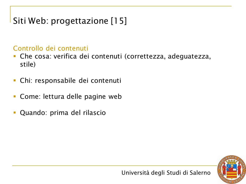 Università degli Studi di Salerno Siti Web: progettazione [15] Controllo dei contenuti  Che cosa: verifica dei contenuti (correttezza, adeguatezza, s
