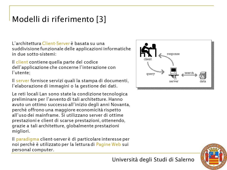 Università degli Studi di Salerno Modelli di riferimento [3] L'architettura Client-Server è basata su una suddivisione funzionale delle applicazioni i