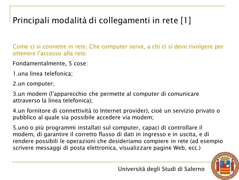 Università degli Studi di Salerno Principali modalità di collegamenti in rete [1] Come ci si connette in rete. Che computer serve, a chi ci si deve ri