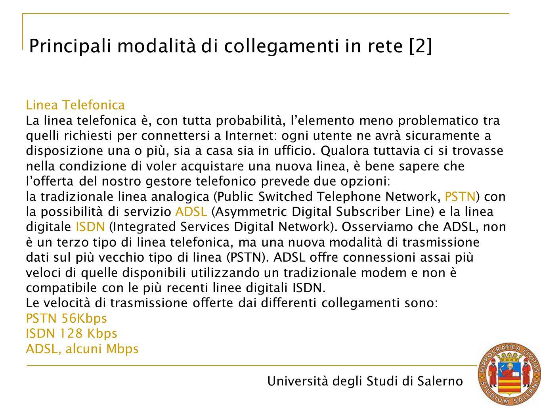 Università degli Studi di Salerno Principali modalità di collegamenti in rete [2] Linea Telefonica La linea telefonica è, con tutta probabilità, l'ele
