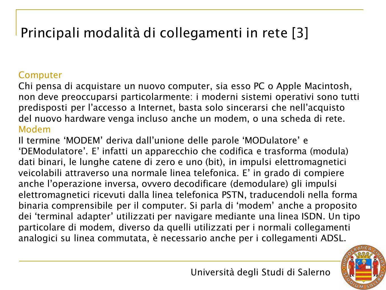 Università degli Studi di Salerno Principali modalità di collegamenti in rete [3] Computer Chi pensa di acquistare un nuovo computer, sia esso PC o Ap