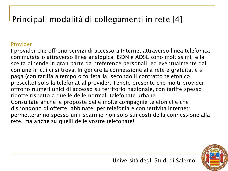 Università degli Studi di Salerno Principali modalità di collegamenti in rete [4] Provider I provider che offrono servizi di accesso a Internet attrav