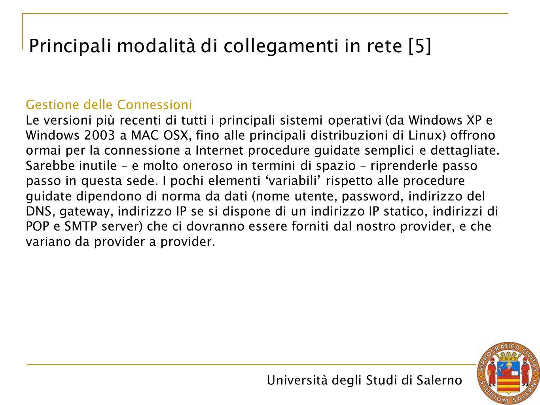 Università degli Studi di Salerno Principali modalità di collegamenti in rete [5] Gestione delle Connessioni Le versioni più recenti di tutti i princi