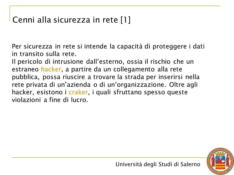 Università degli Studi di Salerno Per sicurezza in rete si intende la capacità di proteggere i dati in transito sulla rete. Il pericolo di intrusione