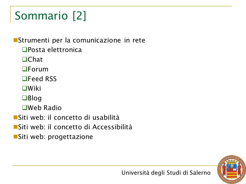 Università degli Studi di Salerno Principali modalità di collegamenti in rete [4] Provider I provider che offrono servizi di accesso a Internet attraverso linea telefonica commutata o attraverso linea analogica, ISDN e ADSL sono moltissimi, e la scelta dipende in gran parte da preferenze personali, ed eventualmente dal comune in cui ci si trova.