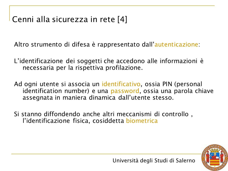 Università degli Studi di Salerno Altro strumento di difesa è rappresentato dall'autenticazione: L'identificazione dei soggetti che accedono alle info