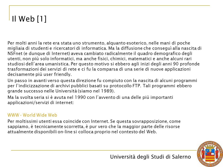 Università degli Studi di Salerno Il Web [1] Per molti anni la rete era stata uno strumento, alquanto esoterico, nelle mani di poche migliaia di stude