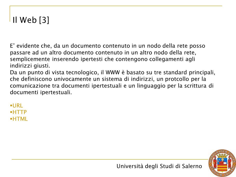 Università degli Studi di Salerno Il Web [3] E' evidente che, da un documento contenuto in un nodo della rete posso passare ad un altro documento cont