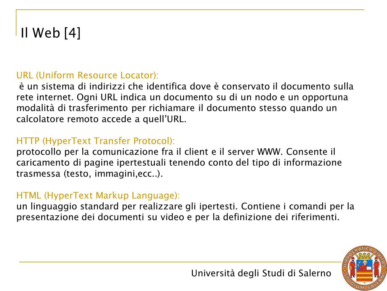 Università degli Studi di Salerno Il Web [4] URL (Uniform Resource Locator): è un sistema di indirizzi che identifica dove è conservato il documento s