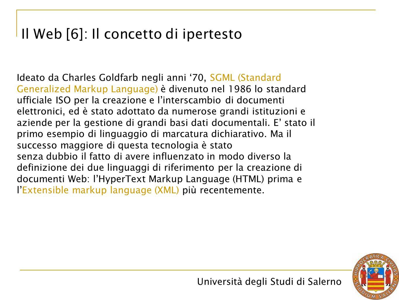 Università degli Studi di Salerno Il Web [6]: Il concetto di ipertesto Ideato da Charles Goldfarb negli anni '70, SGML (Standard Generalized Markup La