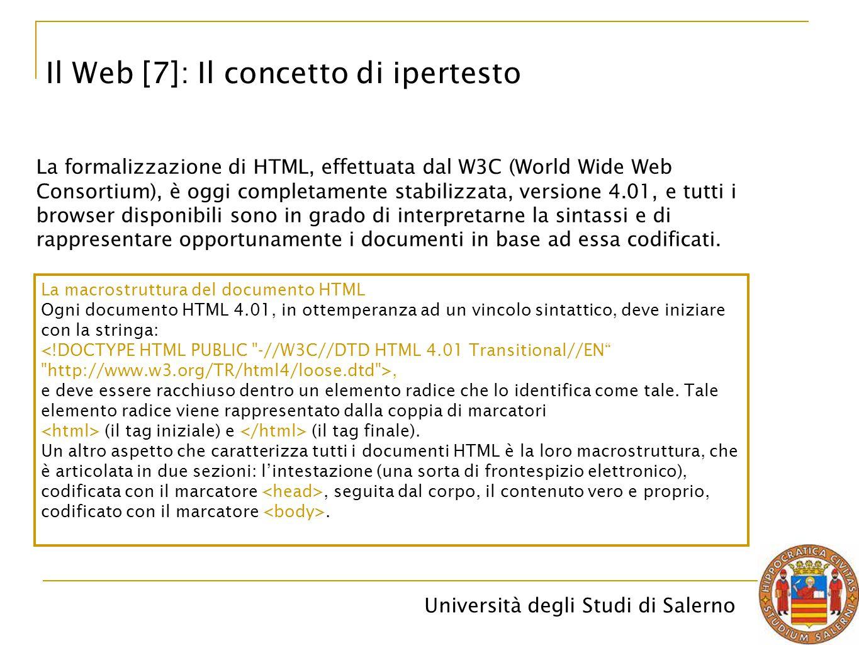Università degli Studi di Salerno Il Web [7]: Il concetto di ipertesto La formalizzazione di HTML, effettuata dal W3C (World Wide Web Consortium), è o