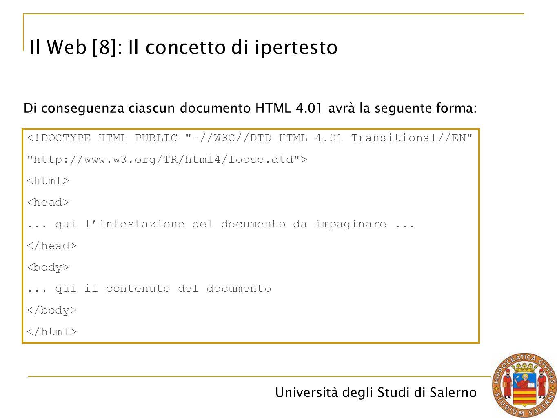 Università degli Studi di Salerno Il Web [8]: Il concetto di ipertesto Di conseguenza ciascun documento HTML 4.01 avrà la seguente forma: <!DOCTYPE HT