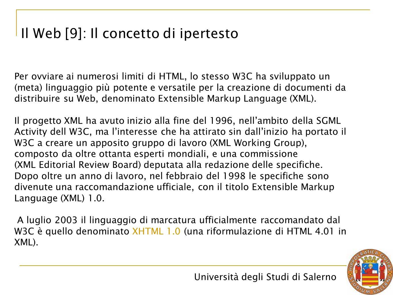 Università degli Studi di Salerno Il Web [9]: Il concetto di ipertesto Per ovviare ai numerosi limiti di HTML, lo stesso W3C ha sviluppato un (meta) l