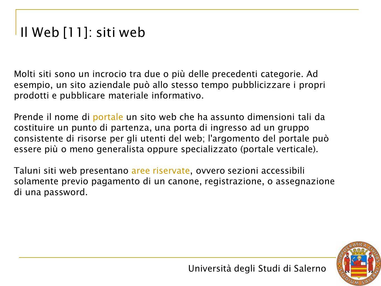 Università degli Studi di Salerno Il Web [11]: siti web Molti siti sono un incrocio tra due o più delle precedenti categorie. Ad esempio, un sito azie