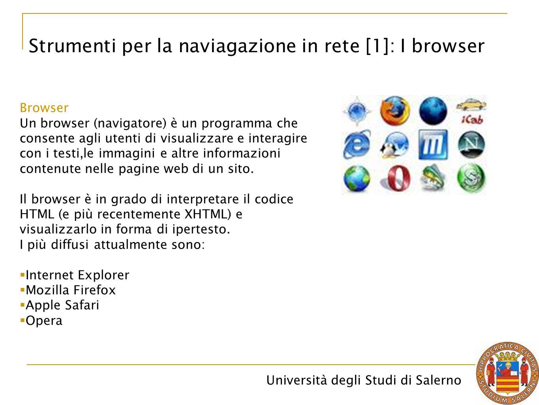 Università degli Studi di Salerno Strumenti per la naviagazione in rete [1]: I browser Browser Un browser (navigatore) è un programma che consente agl