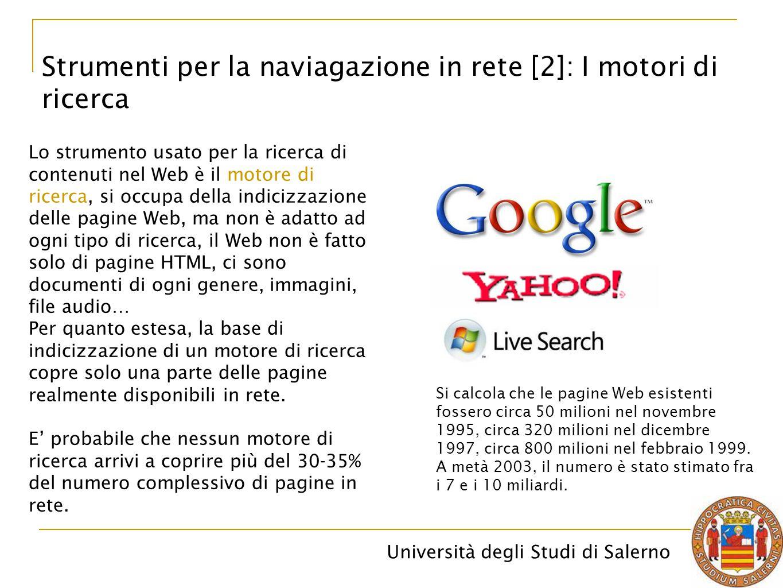Università degli Studi di Salerno Strumenti per la naviagazione in rete [2]: I motori di ricerca Lo strumento usato per la ricerca di contenuti nel We