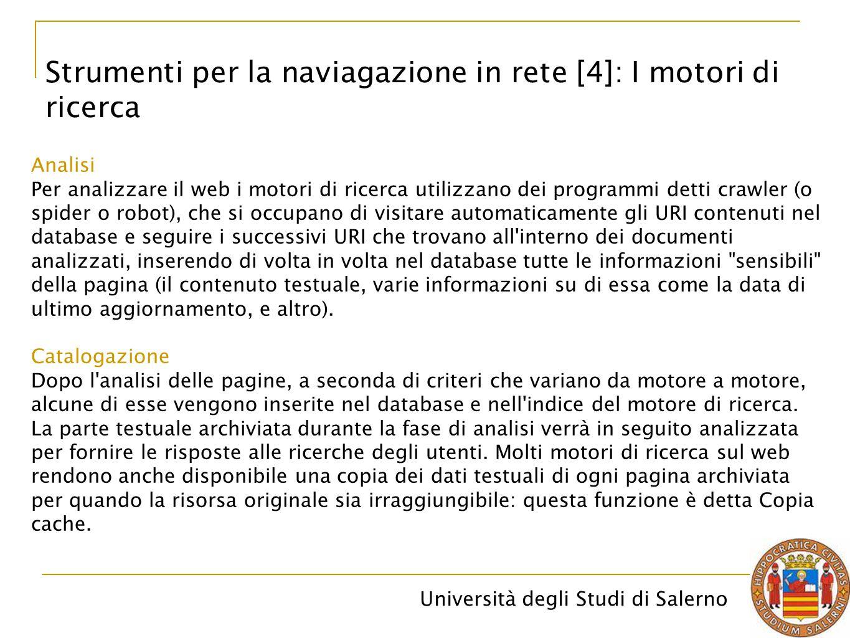 Università degli Studi di Salerno Strumenti per la naviagazione in rete [4]: I motori di ricerca Analisi Per analizzare il web i motori di ricerca uti