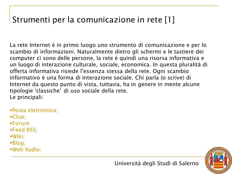 Università degli Studi di Salerno Strumenti per la comunicazione in rete [1] La rete Internet è in primo luogo uno strumento di comunicazione e per lo
