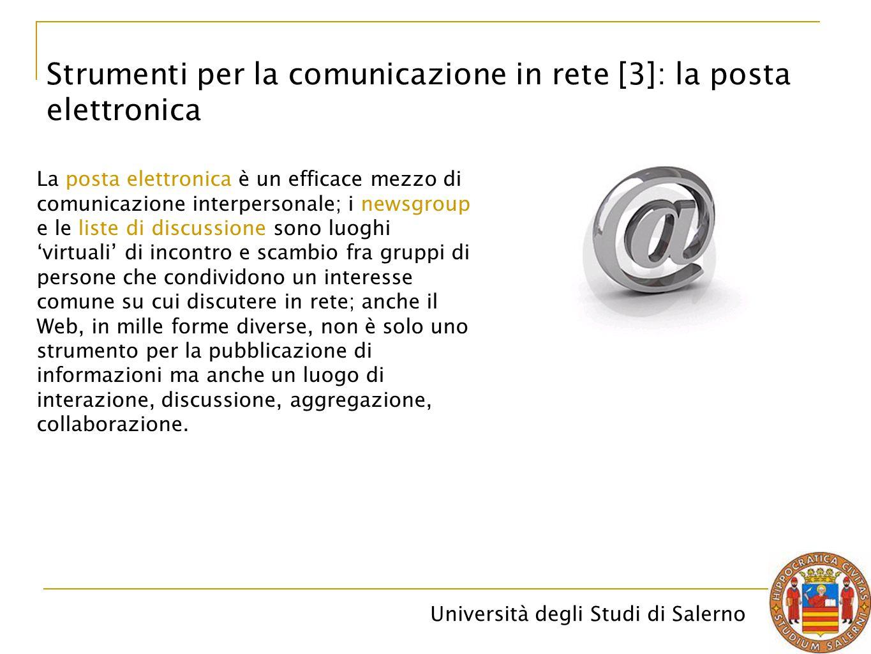 Università degli Studi di Salerno Strumenti per la comunicazione in rete [3]: la posta elettronica La posta elettronica è un efficace mezzo di comunic