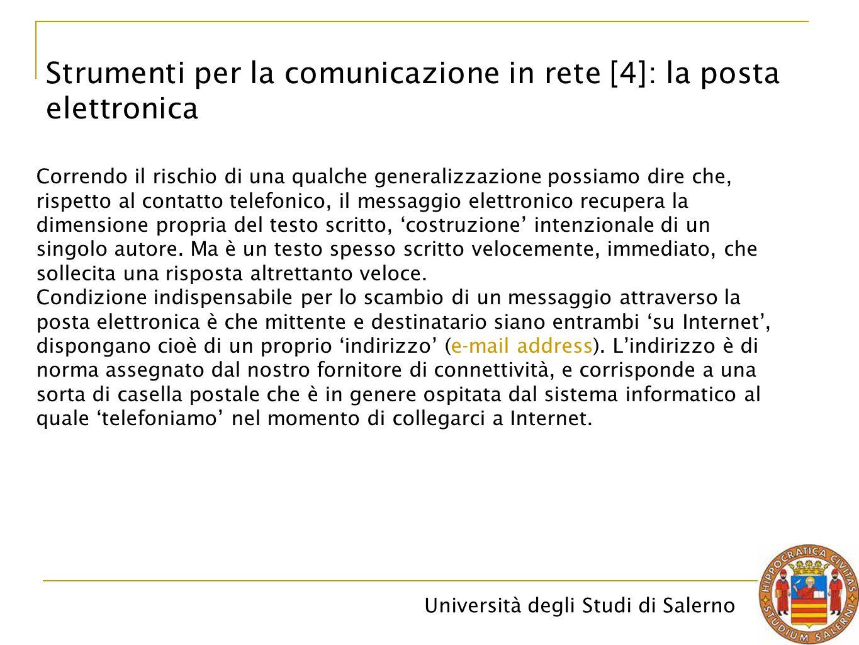 Università degli Studi di Salerno Strumenti per la comunicazione in rete [4]: la posta elettronica Correndo il rischio di una qualche generalizzazione