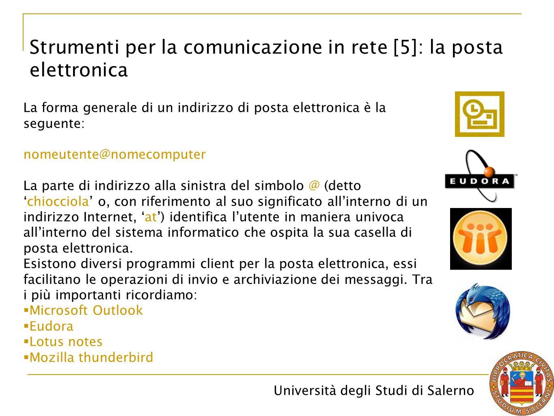 Università degli Studi di Salerno Strumenti per la comunicazione in rete [5]: la posta elettronica La forma generale di un indirizzo di posta elettron