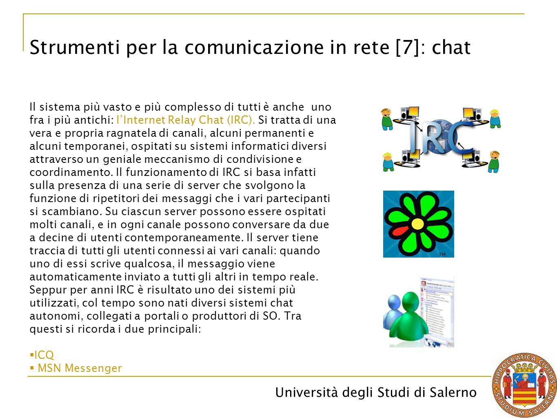 Università degli Studi di Salerno Strumenti per la comunicazione in rete [7]: chat Il sistema più vasto e più complesso di tutti è anche uno fra i più