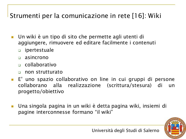 Università degli Studi di Salerno Un wiki è un tipo di sito che permette agli utenti di aggiungere, rimuovere ed editare facilmente i contenuti  iper
