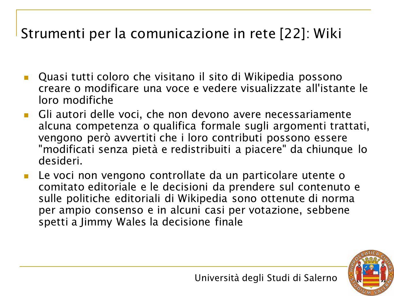 Università degli Studi di Salerno Quasi tutti coloro che visitano il sito di Wikipedia possono creare o modificare una voce e vedere visualizzate all'