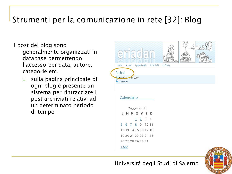 Università degli Studi di Salerno I post del blog sono generalmente organizzati in database permettendo l'accesso per data, autore, categorie etc.  s