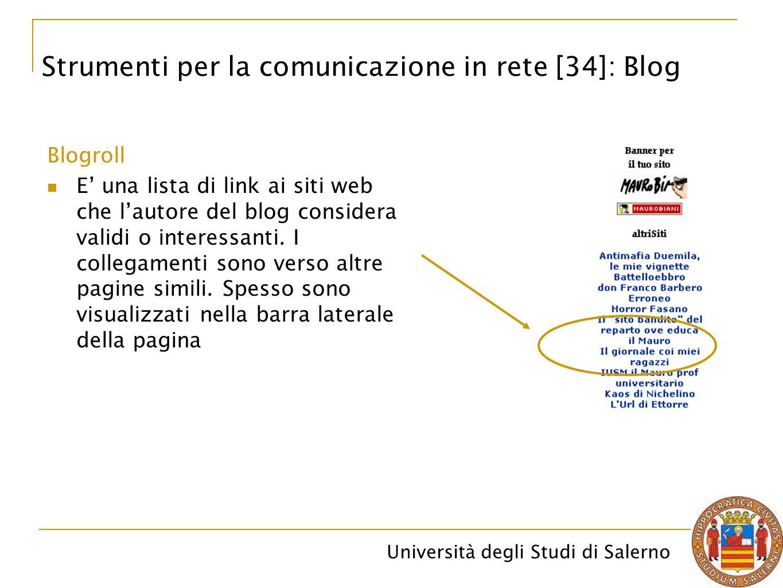 Università degli Studi di Salerno Blogroll E' una lista di link ai siti web che l'autore del blog considera validi o interessanti. I collegamenti sono