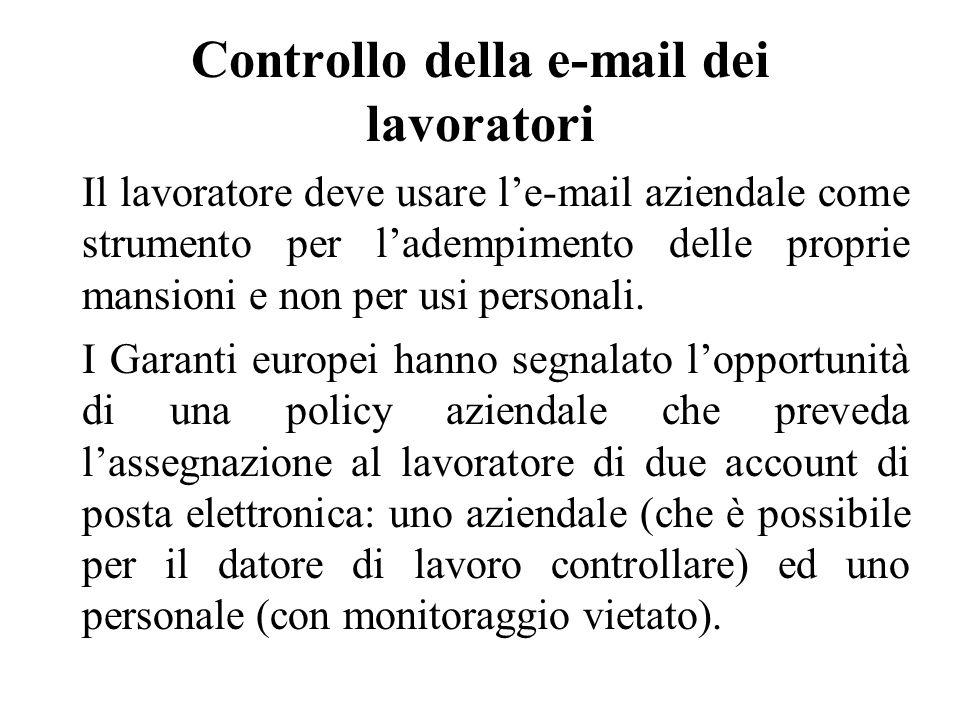 Controllo della e-mail dei lavoratori Il lavoratore deve usare l'e-mail aziendale come strumento per l'adempimento delle proprie mansioni e non per usi personali.
