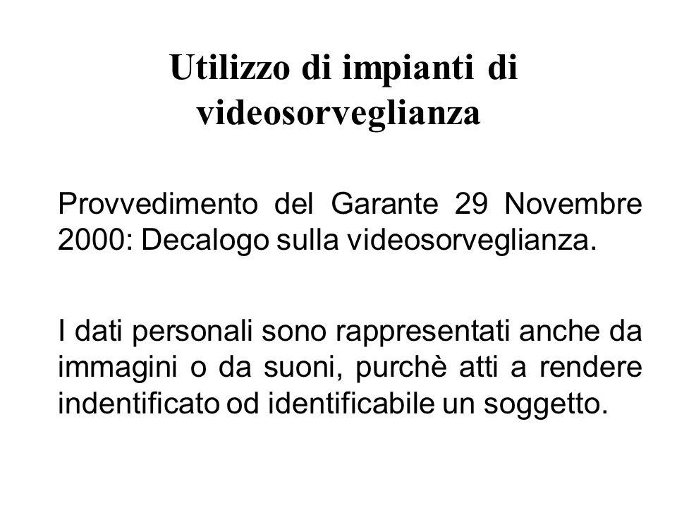 Utilizzo di impianti di videosorveglianza Provvedimento del Garante 29 Novembre 2000: Decalogo sulla videosorveglianza.