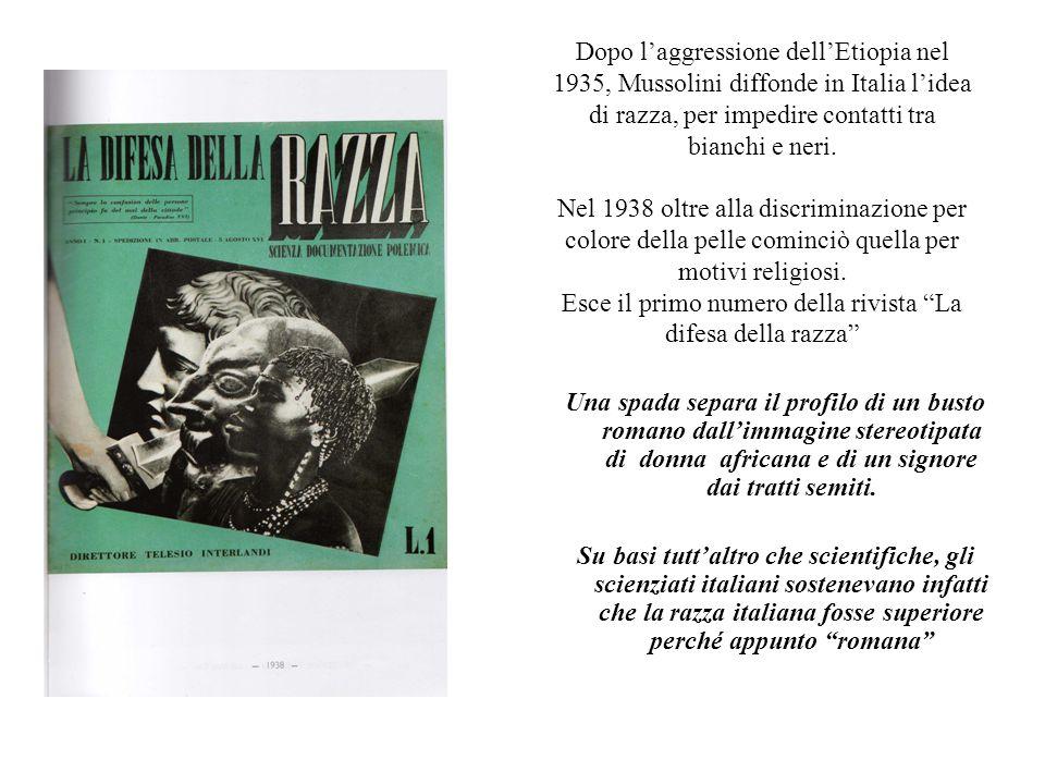 Dopo l'aggressione dell'Etiopia nel 1935, Mussolini diffonde in Italia l'idea di razza, per impedire contatti tra bianchi e neri. Nel 1938 oltre alla