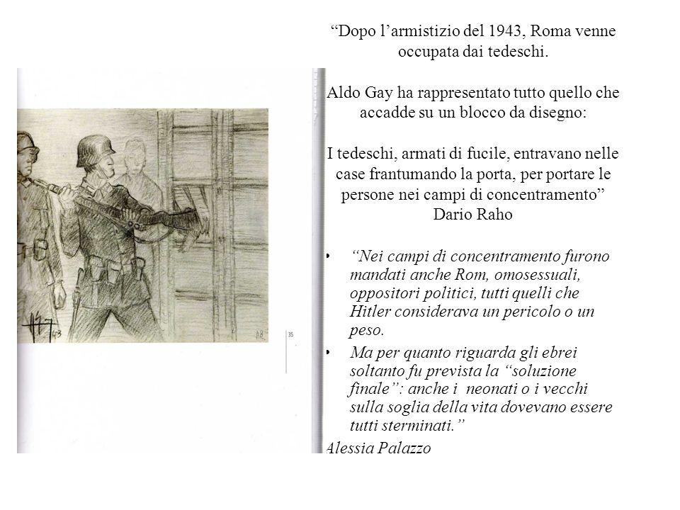 """""""Dopo l'armistizio del 1943, Roma venne occupata dai tedeschi. Aldo Gay ha rappresentato tutto quello che accadde su un blocco da disegno: I tedeschi,"""