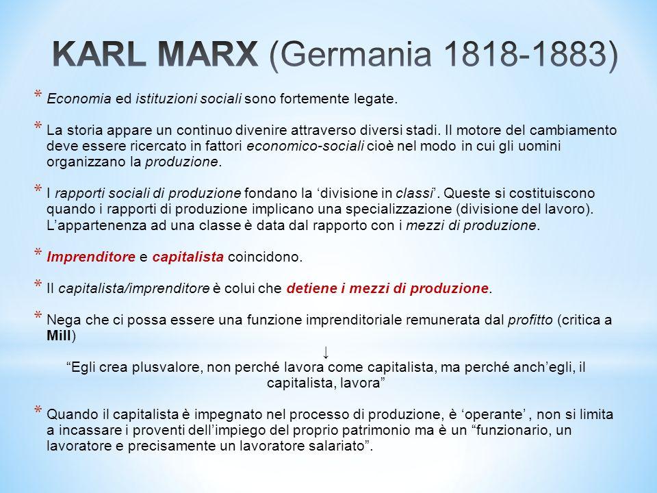 * Economia ed istituzioni sociali sono fortemente legate. * La storia appare un continuo divenire attraverso diversi stadi. Il motore del cambiamento