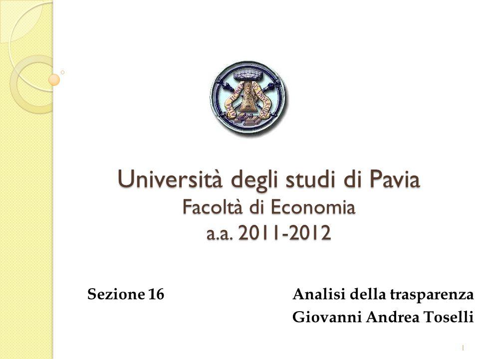 Università degli studi di Pavia Facoltà di Economia a.a. 2011-2012 Sezione 16 Analisi della trasparenza Giovanni Andrea Toselli 1