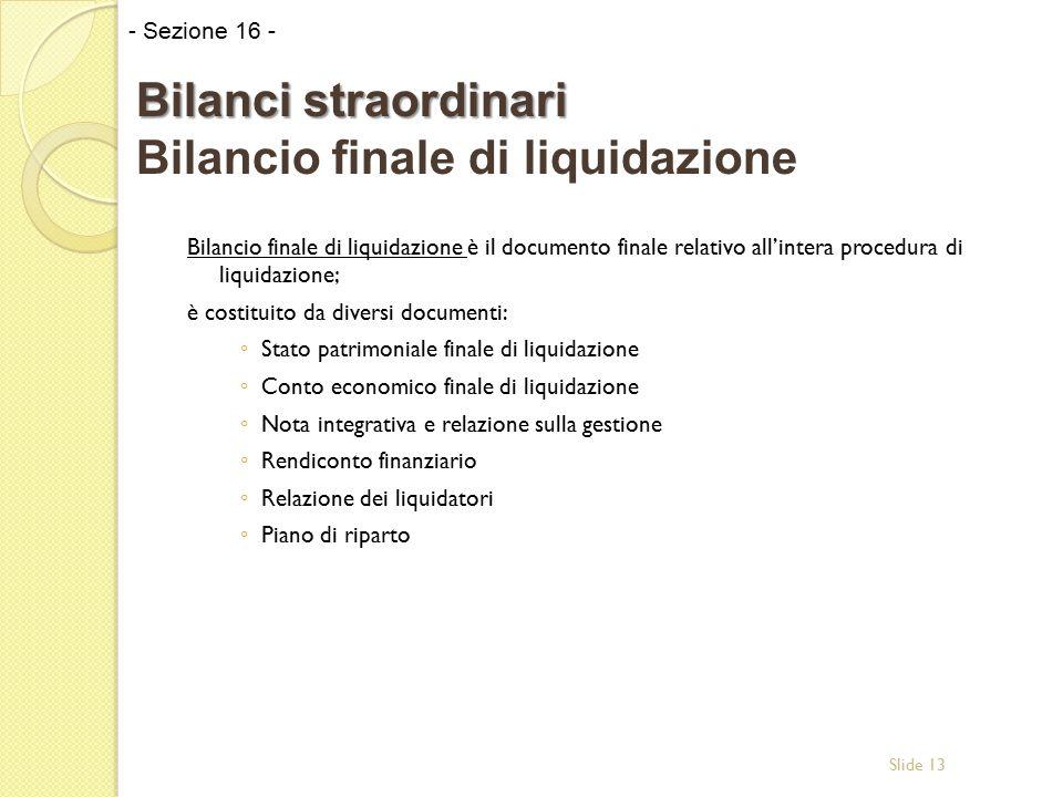 Slide 13 Bilancio finale di liquidazione è il documento finale relativo all'intera procedura di liquidazione; è costituito da diversi documenti: ◦ Sta