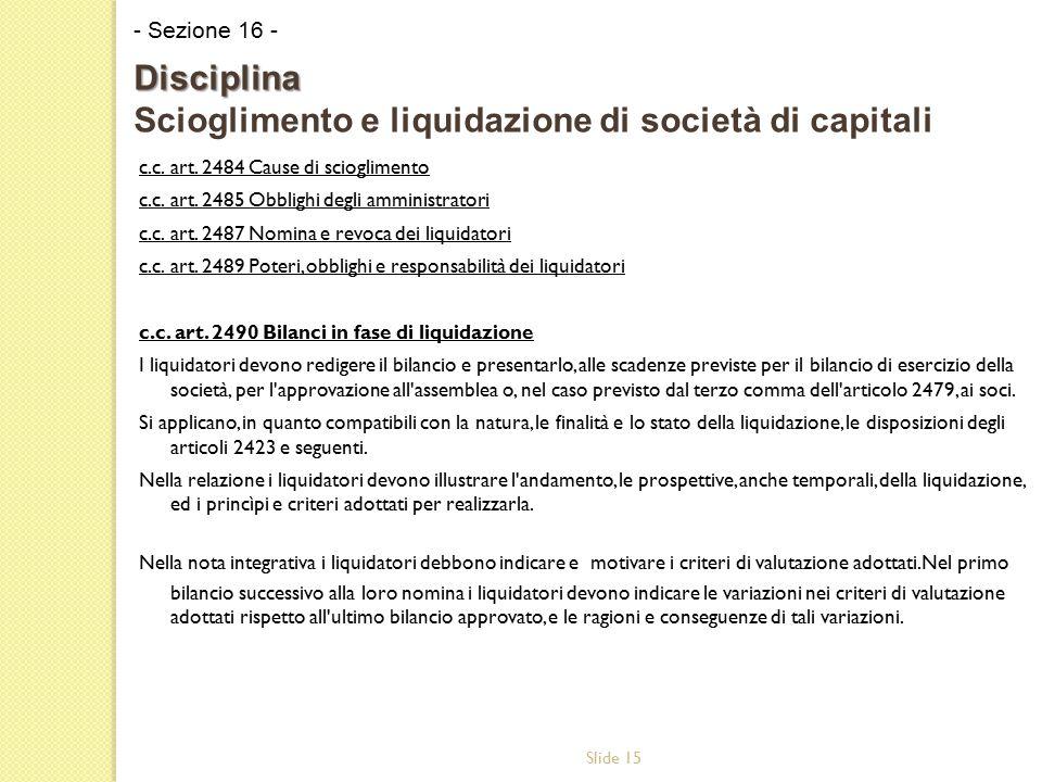 Slide 15 c.c. art. 2484 Cause di scioglimento c.c. art. 2485 Obblighi degli amministratori c.c. art. 2487 Nomina e revoca dei liquidatori c.c. art. 24